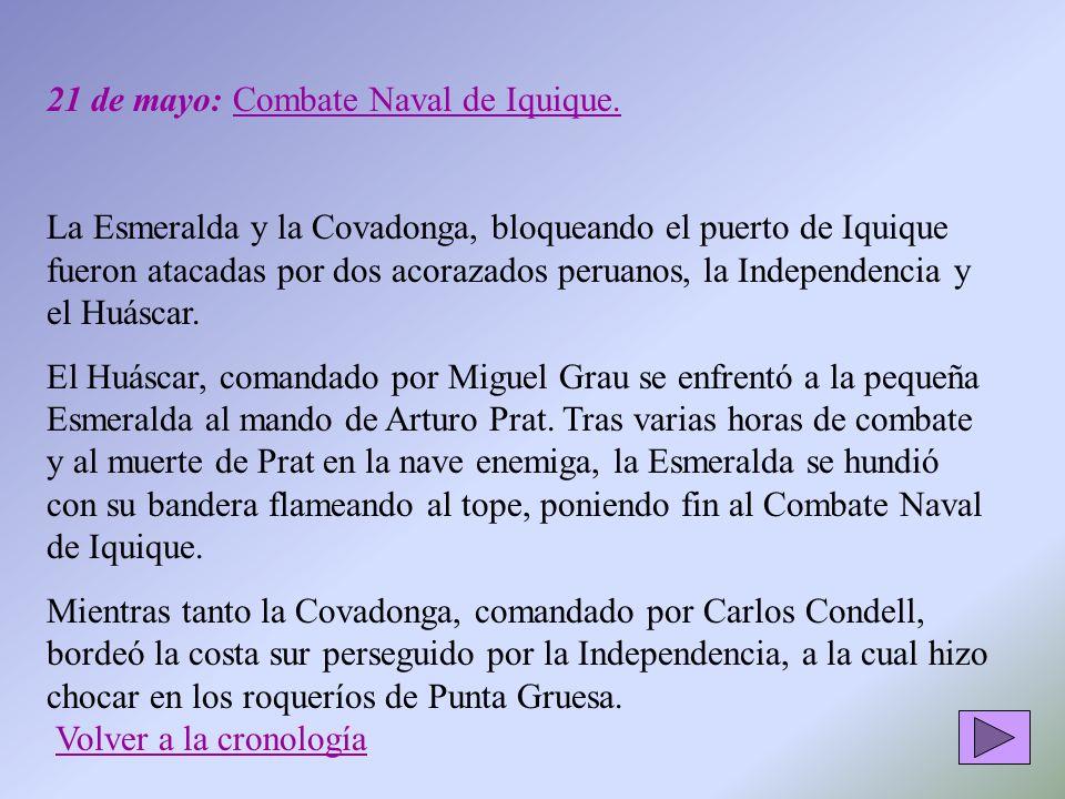 21 de mayo: Combate Naval de Iquique. La Esmeralda y la Covadonga, bloqueando el puerto de Iquique fueron atacadas por dos acorazados peruanos, la Ind