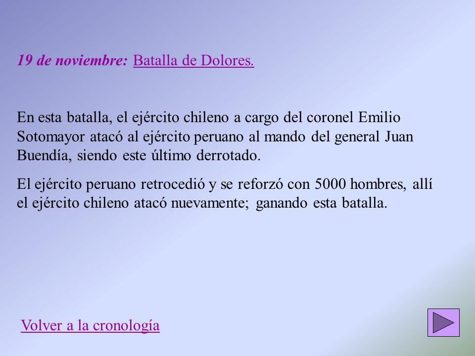 19 de noviembre: Batalla de Dolores. En esta batalla, el ejército chileno a cargo del coronel Emilio Sotomayor atacó al ejército peruano al mando del