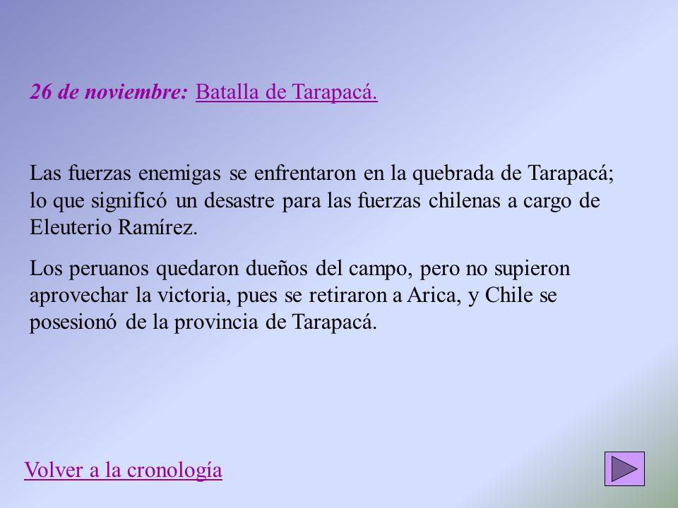 26 de noviembre: Batalla de Tarapacá. Las fuerzas enemigas se enfrentaron en la quebrada de Tarapacá; lo que significó un desastre para las fuerzas ch