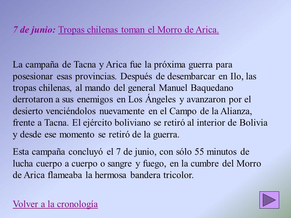 7 de junio: Tropas chilenas toman el Morro de Arica. La campaña de Tacna y Arica fue la próxima guerra para posesionar esas provincias. Después de des