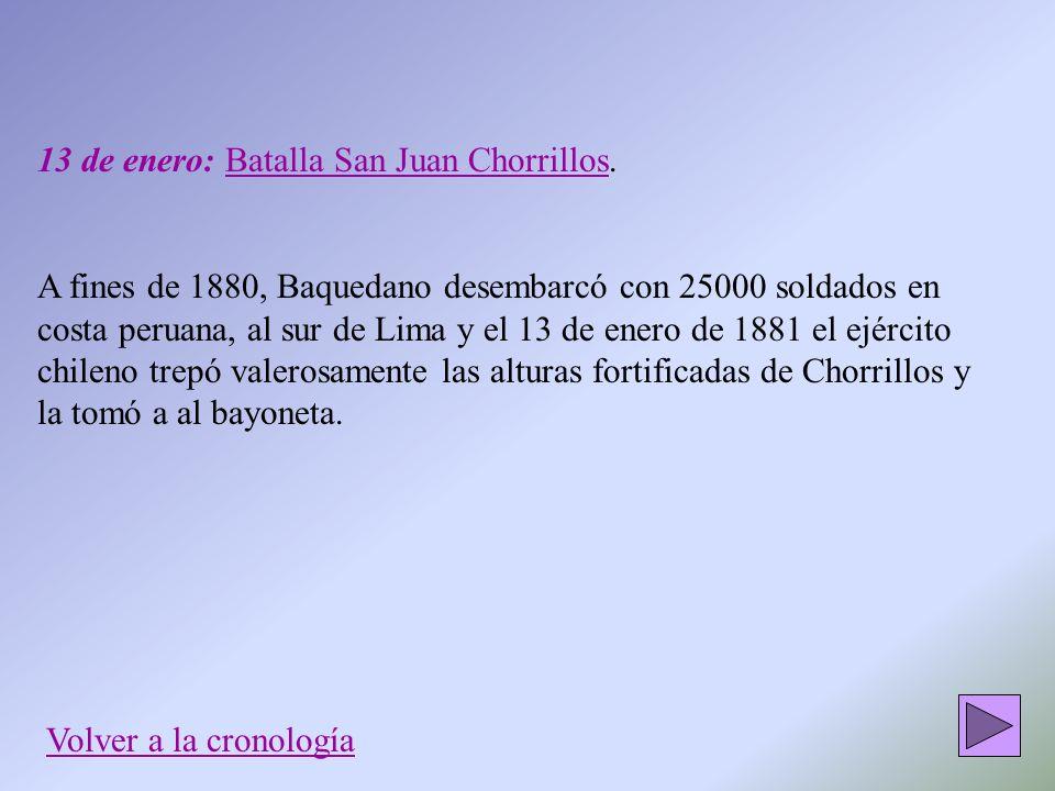 13 de enero: Batalla San Juan Chorrillos. A fines de 1880, Baquedano desembarcó con 25000 soldados en costa peruana, al sur de Lima y el 13 de enero d