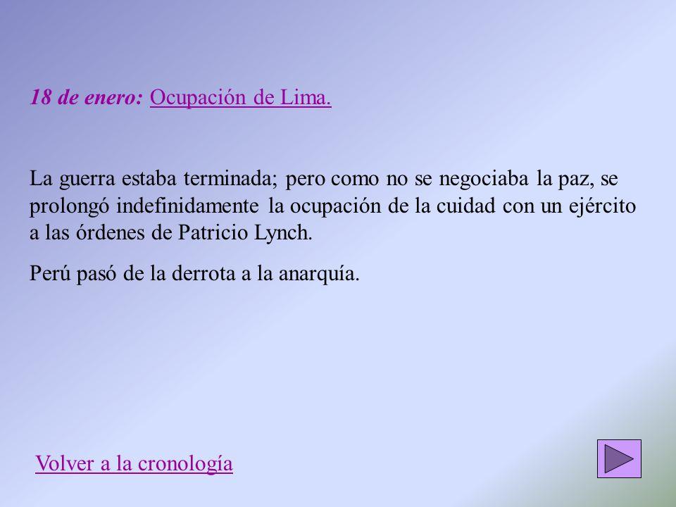 18 de enero: Ocupación de Lima. La guerra estaba terminada; pero como no se negociaba la paz, se prolongó indefinidamente la ocupación de la cuidad co