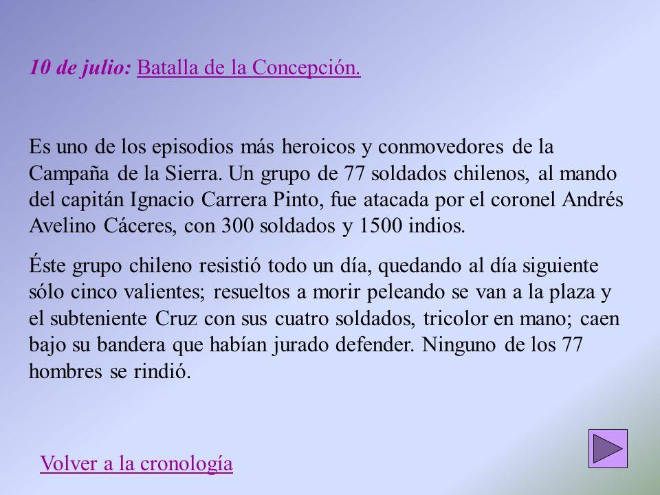 10 de julio: Batalla de la Concepción. Es uno de los episodios más heroicos y conmovedores de la Campaña de la Sierra. Un grupo de 77 soldados chileno