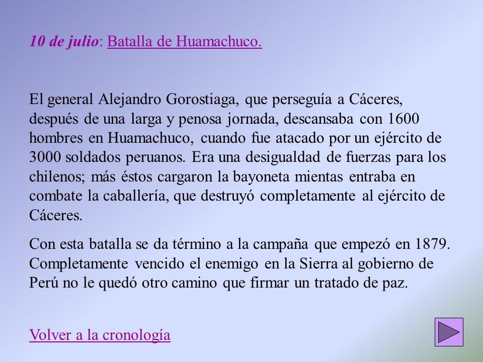 10 de julio: Batalla de Huamachuco. El general Alejandro Gorostiaga, que perseguía a Cáceres, después de una larga y penosa jornada, descansaba con 16