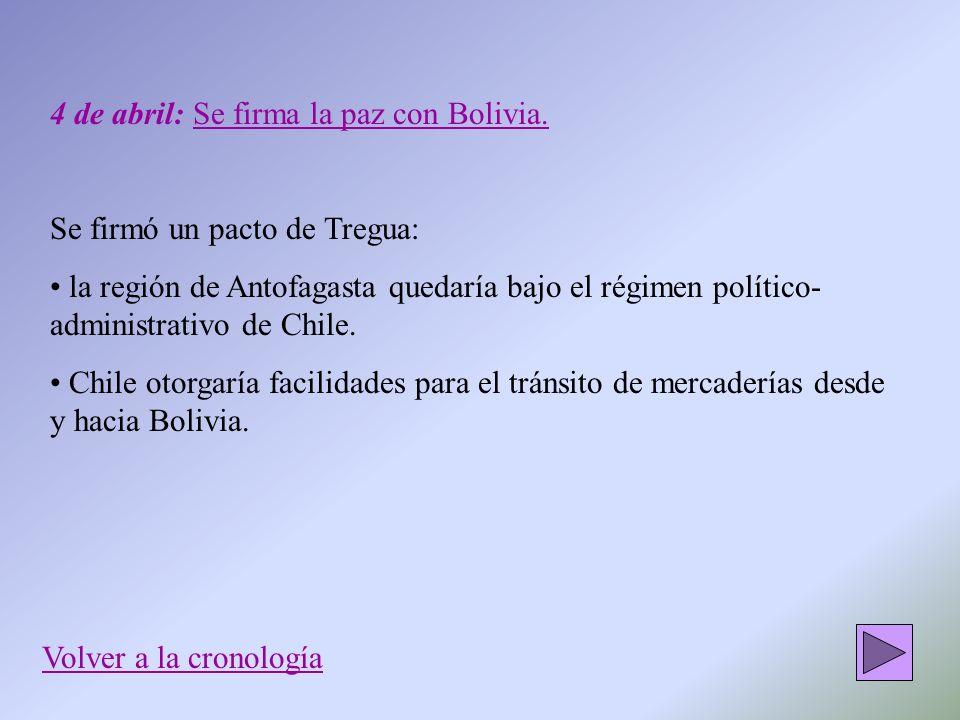 4 de abril: Se firma la paz con Bolivia. Se firmó un pacto de Tregua: la región de Antofagasta quedaría bajo el régimen político- administrativo de Ch
