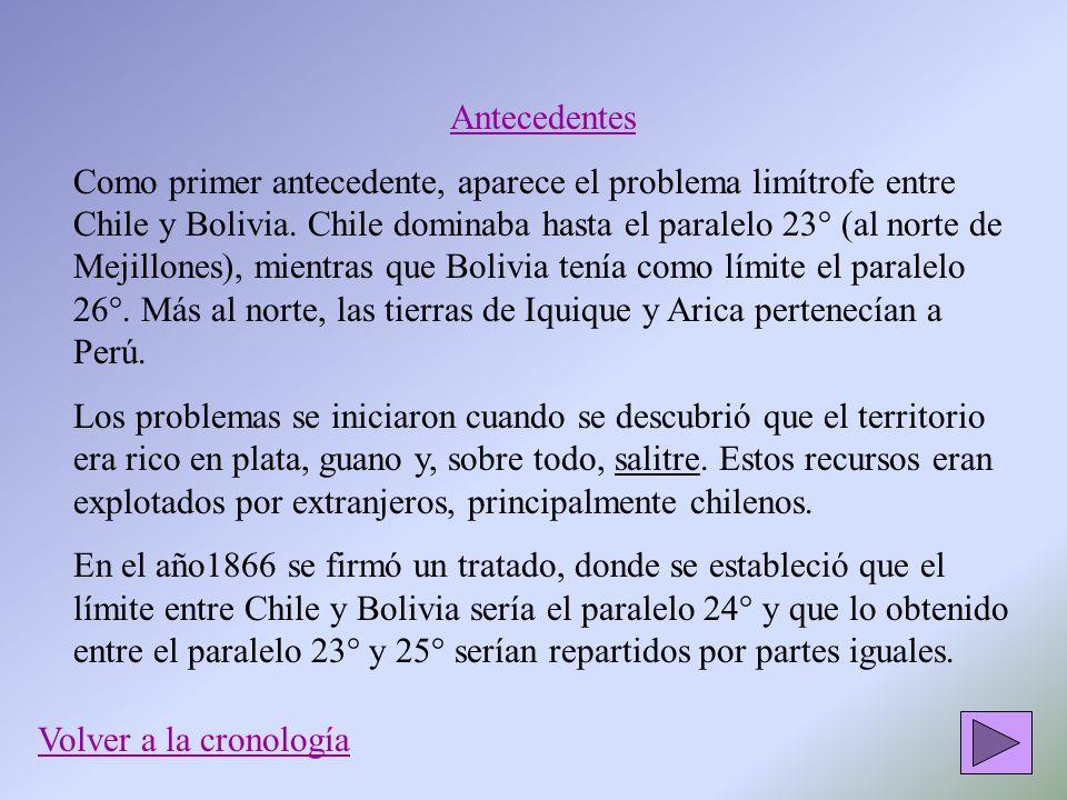 Antecedentes Como primer antecedente, aparece el problema limítrofe entre Chile y Bolivia. Chile dominaba hasta el paralelo 23° (al norte de Mejillone
