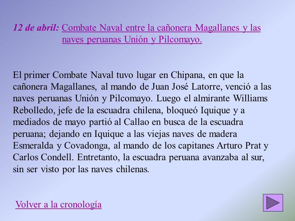12 de abril: Combate Naval entre la cañonera Magallanes y las naves peruanas Unión y Pilcomayo. El primer Combate Naval tuvo lugar en Chipana, en que