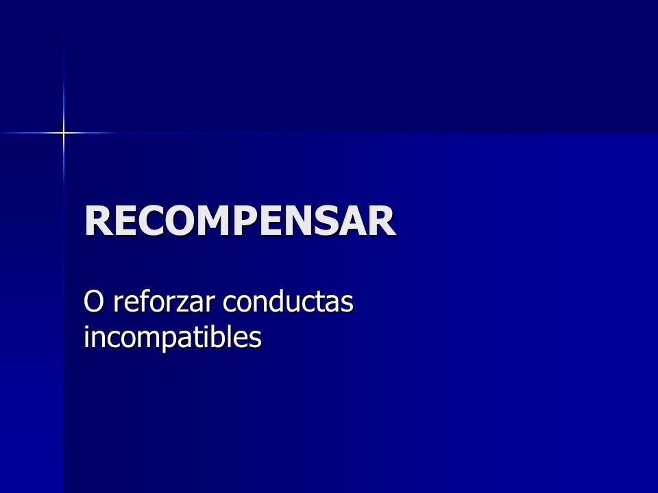 RECOMPENSAR O reforzar conductas incompatibles