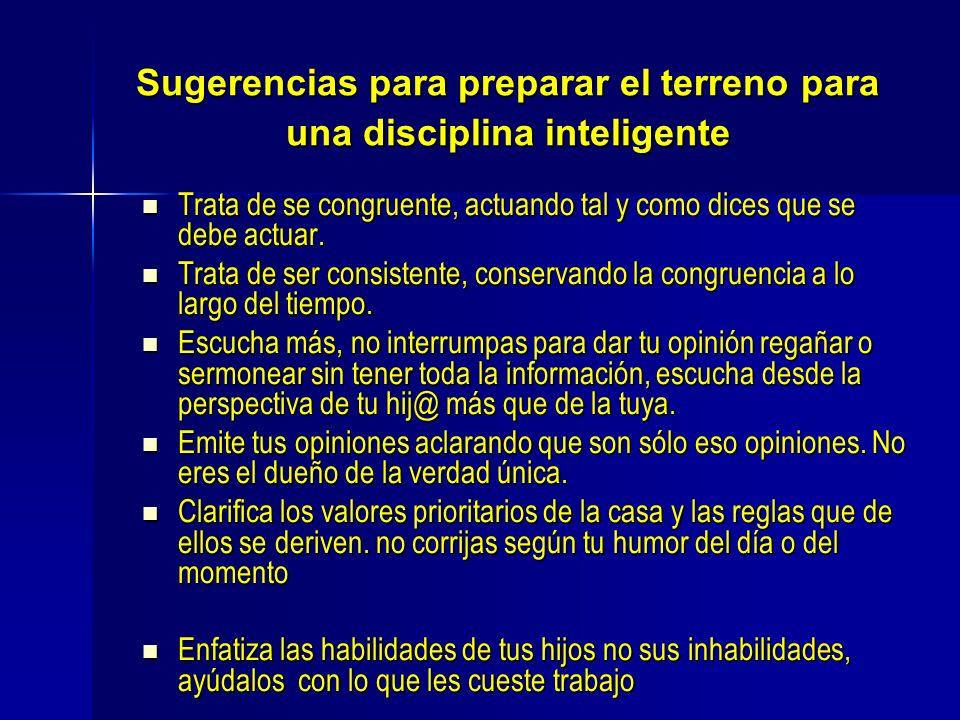 Sugerencias para preparar el terreno para una disciplina inteligente Trata de se congruente, actuando tal y como dices que se debe actuar. Trata de se