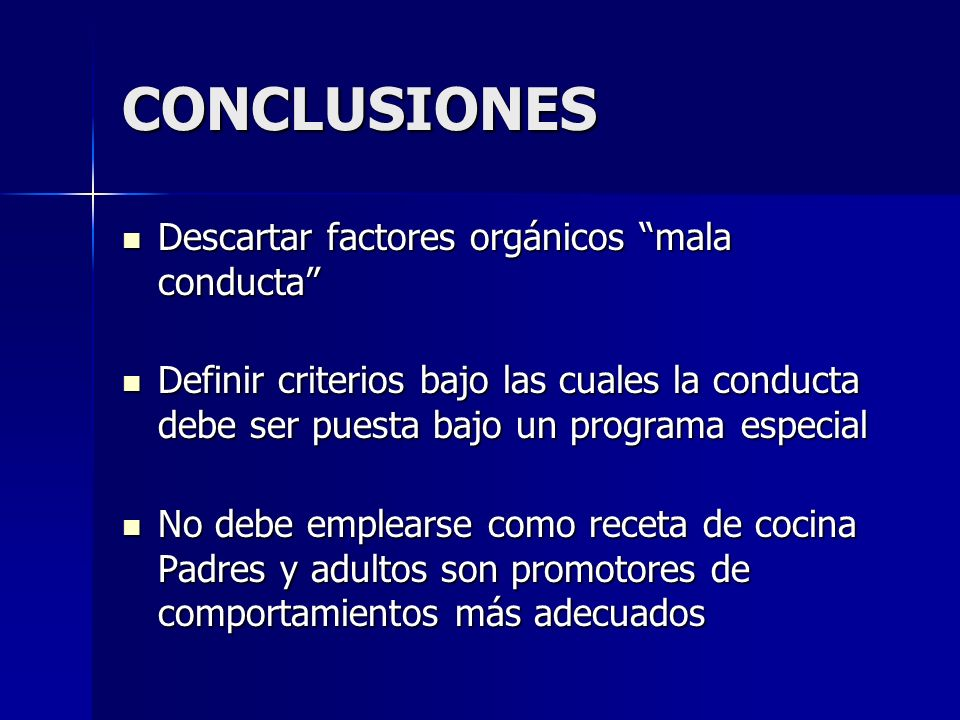 CONCLUSIONES Descartar factores orgánicos mala conducta Descartar factores orgánicos mala conducta Definir criterios bajo las cuales la conducta debe