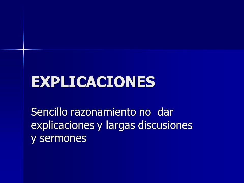 EXPLICACIONES Sencillo razonamiento no dar explicaciones y largas discusiones y sermones