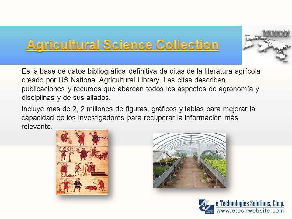 Es la base de datos bibliográfica definitiva de citas de la literatura agrícola creado por US National Agricultural Library.