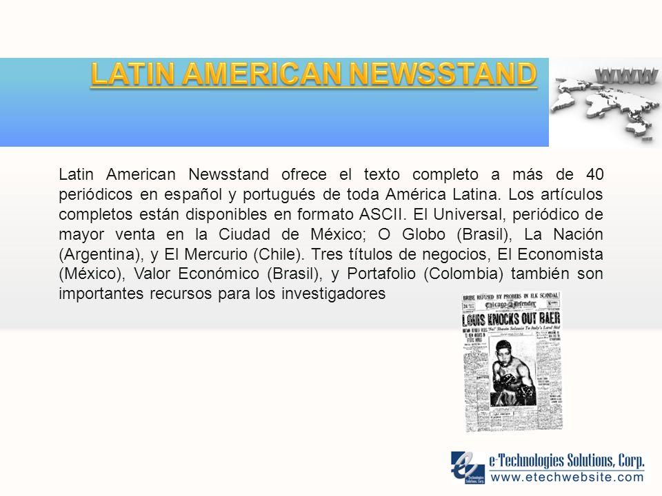 Latin American Newsstand ofrece el texto completo a más de 40 periódicos en español y portugués de toda América Latina.