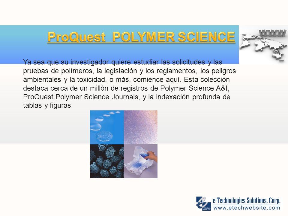 Ya sea que su investigador quiere estudiar las solicitudes y las pruebas de polímeros, la legislación y los reglamentos, los peligros ambientales y la toxicidad, o más, comience aquí.