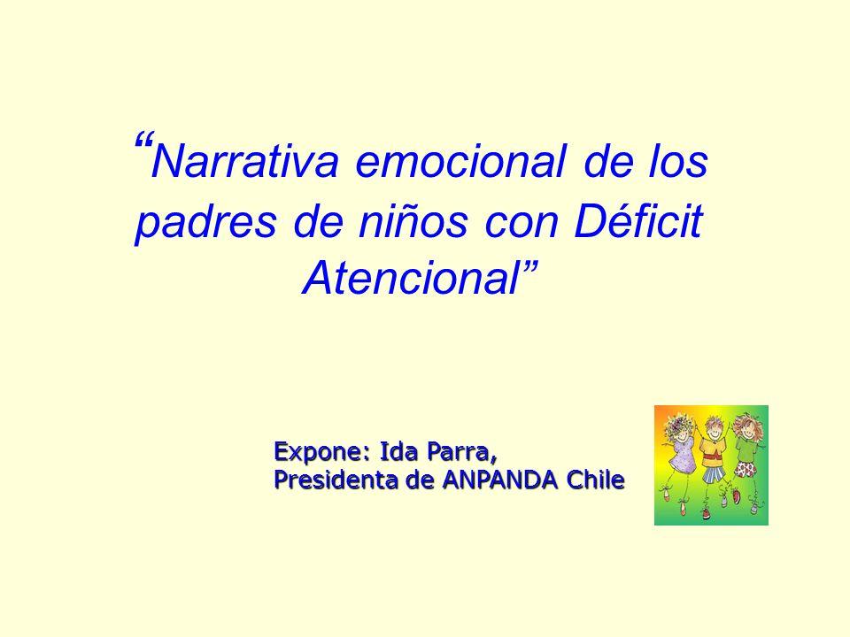 Narrativa emocional de los padres de niños con Déficit Atencional Expone: Ida Parra, Presidenta de ANPANDA Chile