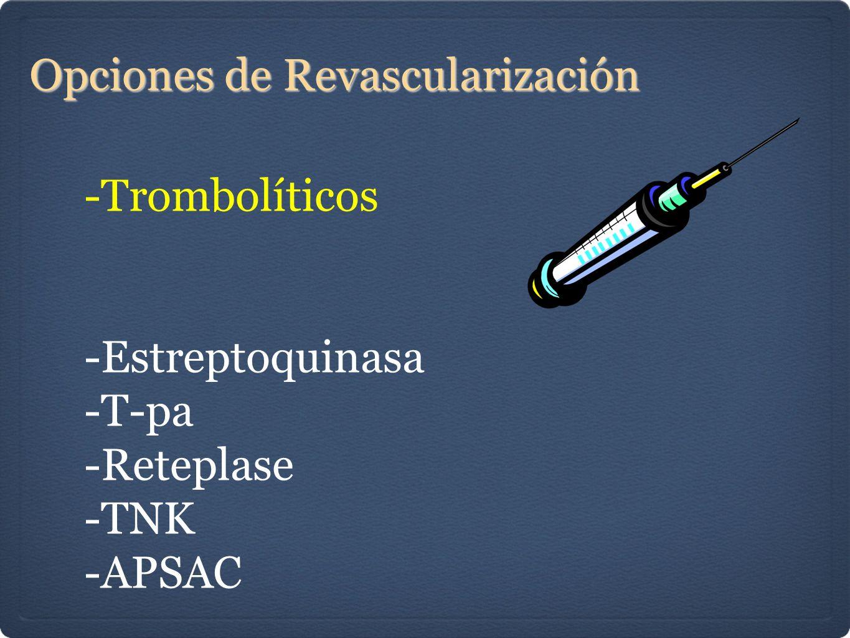 Opciones de Revascularización -Trombolíticos -Estreptoquinasa -T-pa -Reteplase -TNK -APSAC
