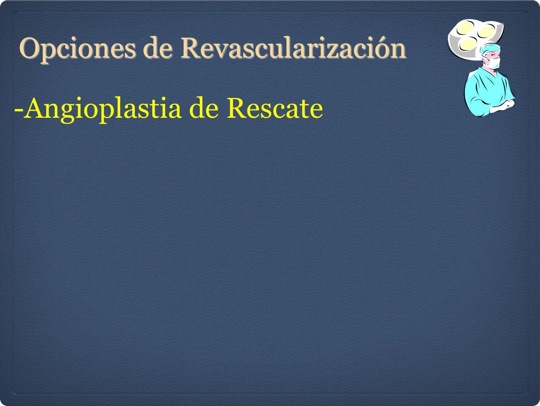 Opciones de Revascularización -Angioplastia de Rescate