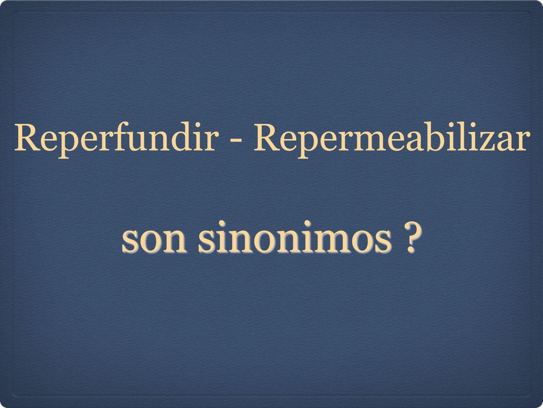 son sinonimos ? Reperfundir - Repermeabilizar son sinonimos ?