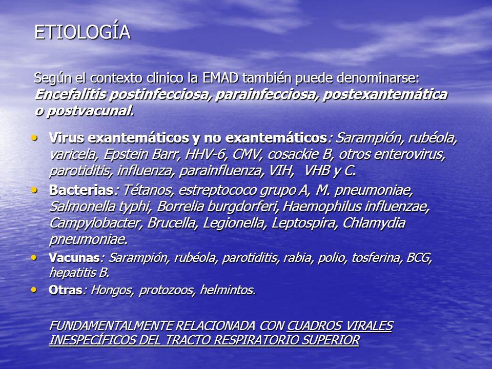 ETIOLOGÍA Según el contexto clinico la EMAD también puede denominarse: Encefalitis postinfecciosa, parainfecciosa, postexantemática o postvacunal. Vir