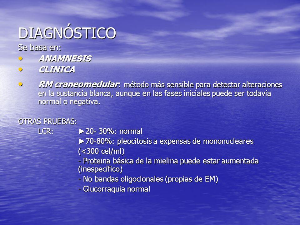 DIAGNÓSTICO Se basa en: ANAMNESIS ANAMNESIS CLINICA CLINICA RM craneomedular: método más sensible para detectar alteraciones en la sustancia blanca, a