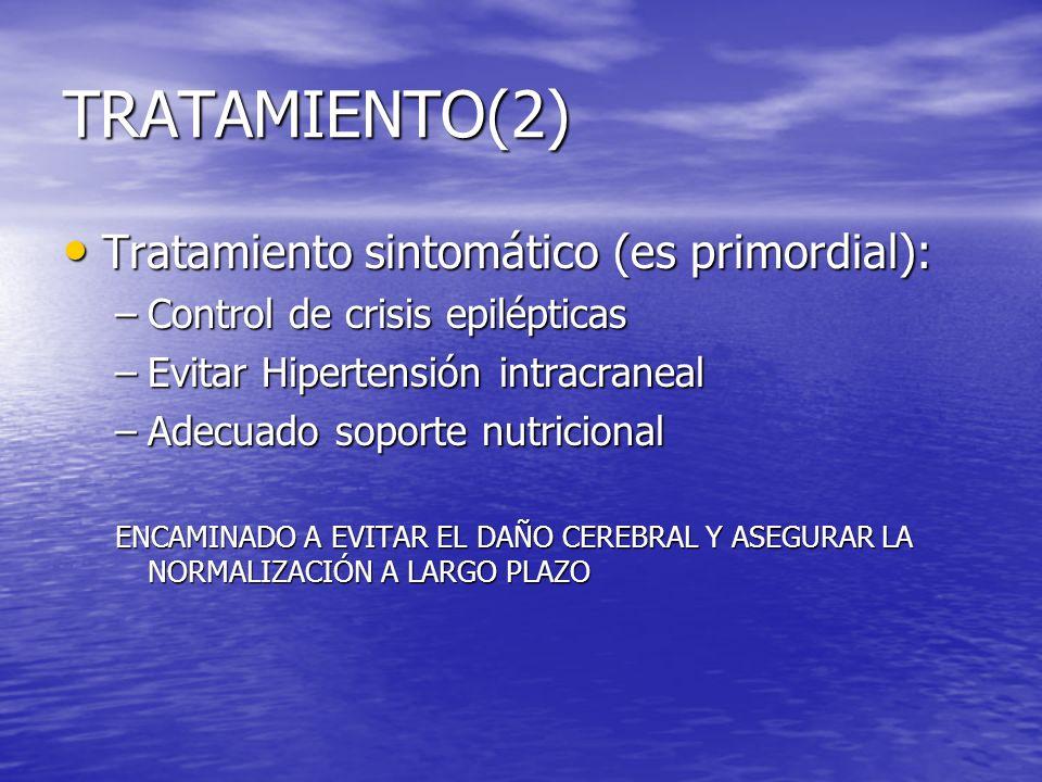 TRATAMIENTO(2) Tratamiento sintomático (es primordial): Tratamiento sintomático (es primordial): –Control de crisis epilépticas –Evitar Hipertensión i