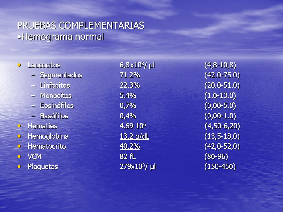 PRUEBAS COMPLEMENTARIASHemograma normal Leucocitos Leucocitos –Segmentados –Linfocitos –Monocitos –Eosinófilos –Basófilos Hematíes Hematíes Hemoglobin