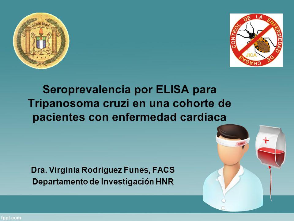 Seroprevalencia por ELISA para Tripanosoma cruzi en una cohorte de pacientes con enfermedad cardiaca Dra. Virginia Rodríguez Funes, FACS Departamento
