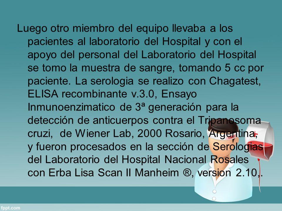 Luego otro miembro del equipo llevaba a los pacientes al laboratorio del Hospital y con el apoyo del personal del Laboratorio del Hospital se tomo la muestra de sangre, tomando 5 cc por paciente.