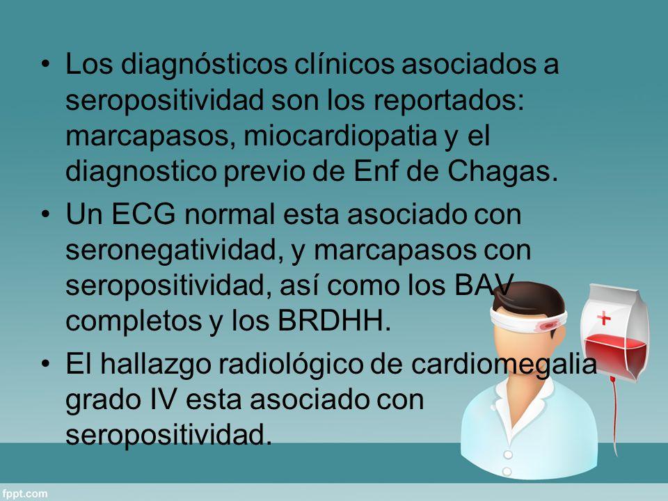 Los diagnósticos clínicos asociados a seropositividad son los reportados: marcapasos, miocardiopatia y el diagnostico previo de Enf de Chagas. Un ECG