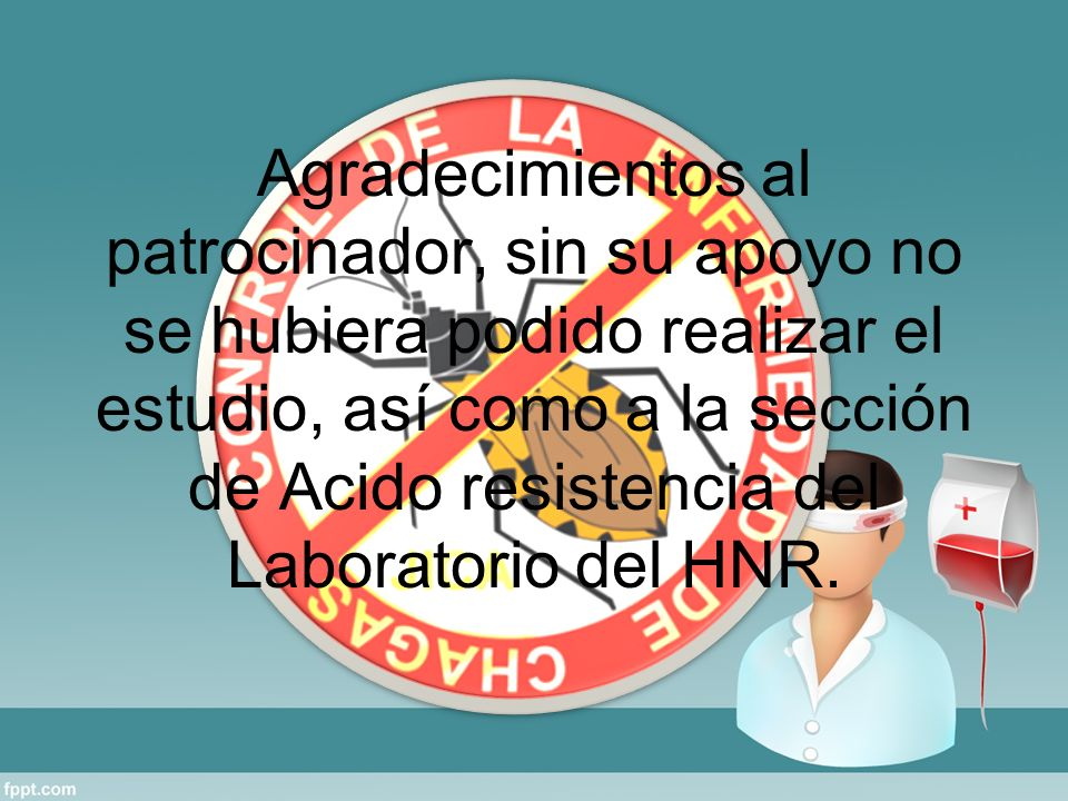 Agradecimientos al patrocinador, sin su apoyo no se hubiera podido realizar el estudio, así como a la sección de Acido resistencia del Laboratorio del HNR.