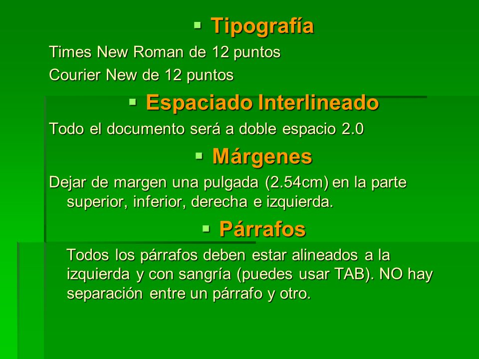Tipografía Tipografía Times New Roman de 12 puntos Courier New de 12 puntos Espaciado Interlineado Espaciado Interlineado Todo el documento será a dob