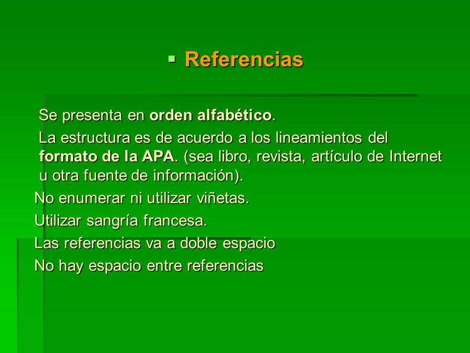 Referencias Referencias Se presenta en orden alfabético. Se presenta en orden alfabético. La estructura es de acuerdo a los lineamientos del formato d
