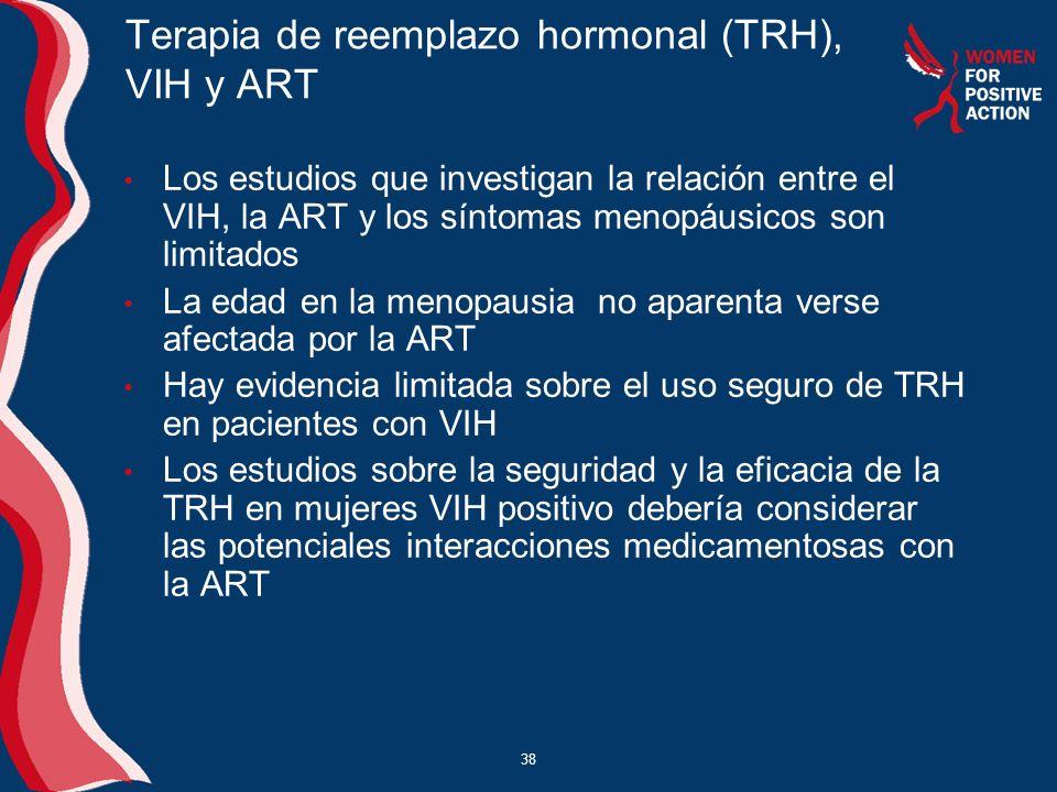 38 Terapia de reemplazo hormonal (TRH), VIH y ART Los estudios que investigan la relación entre el VIH, la ART y los síntomas menopáusicos son limitad