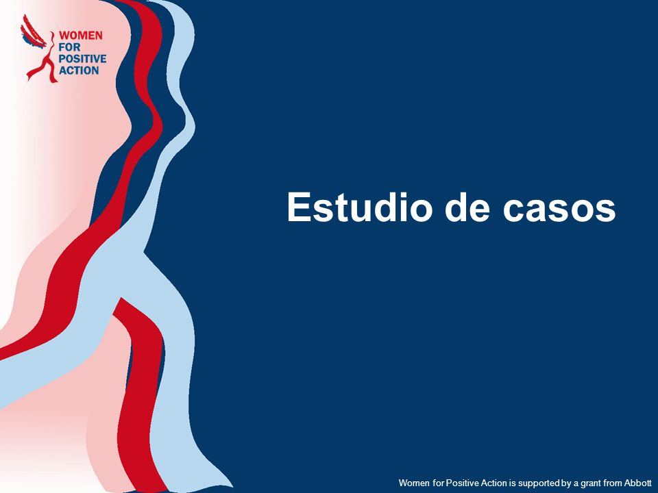 Women for Positive Action is supported by a grant from Abbott Estudio de casos
