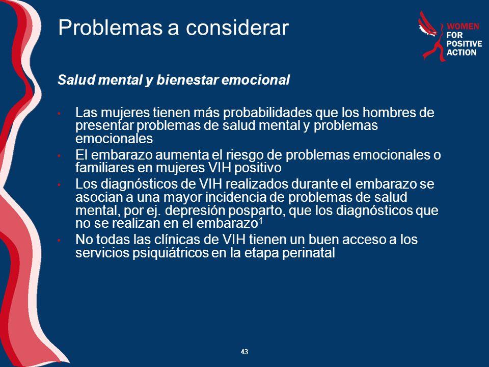 43 Problemas a considerar Salud mental y bienestar emocional Las mujeres tienen más probabilidades que los hombres de presentar problemas de salud men