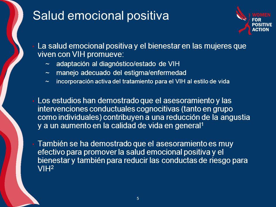 5 Salud emocional positiva La salud emocional positiva y el bienestar en las mujeres que viven con VIH promueve: ~adaptación al diagnóstico/estado de