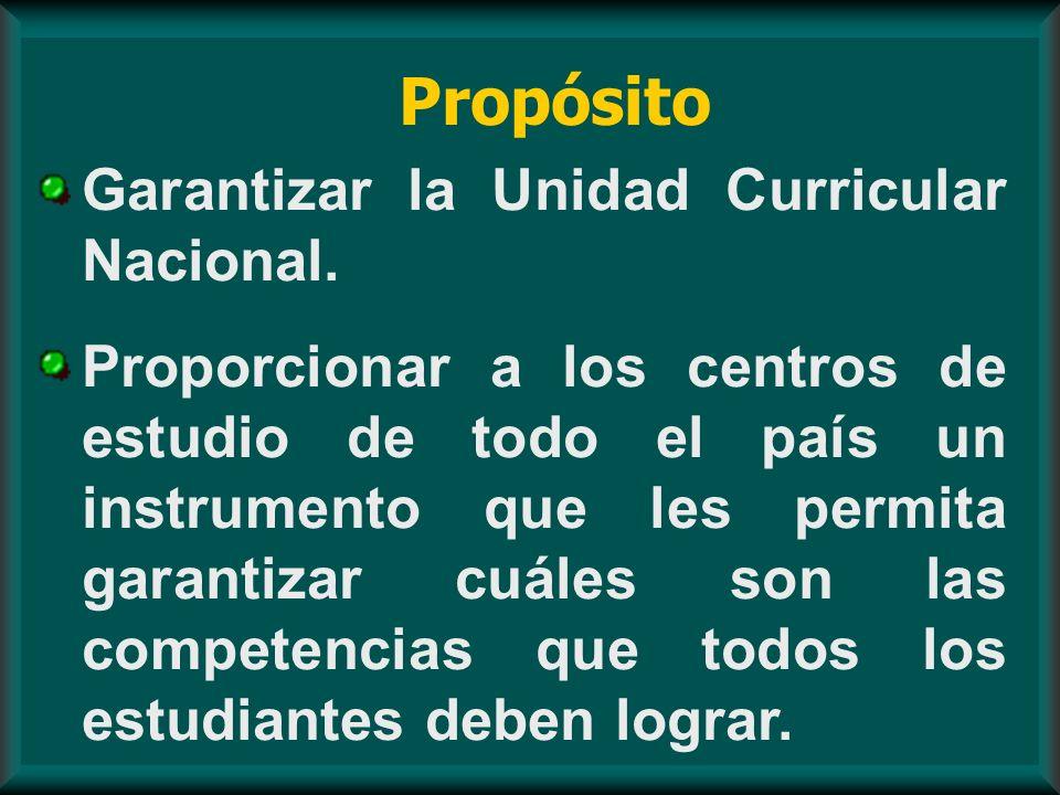 Propósito Garantizar la Unidad Curricular Nacional. Proporcionar a los centros de estudio de todo el país un instrumento que les permita garantizar cu