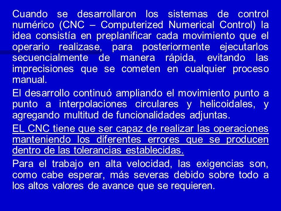 Cuando se desarrollaron los sistemas de control numérico (CNC – Computerized Numerical Control) la idea consistía en preplanificar cada movimiento que