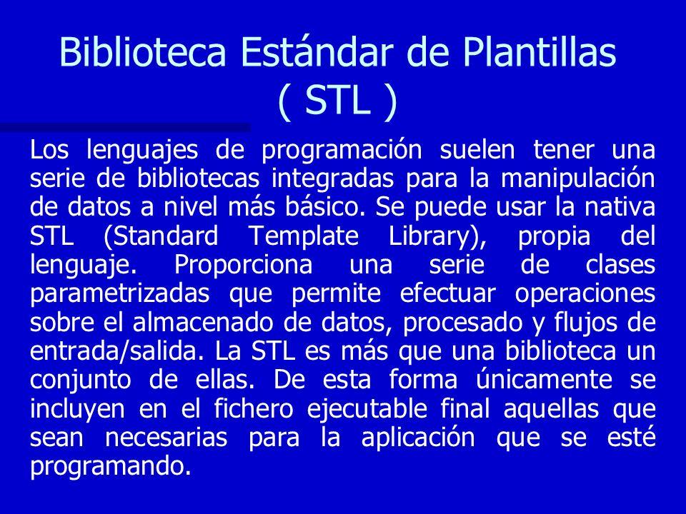 Biblioteca Estándar de Plantillas ( STL ) Los lenguajes de programación suelen tener una serie de bibliotecas integradas para la manipulación de datos