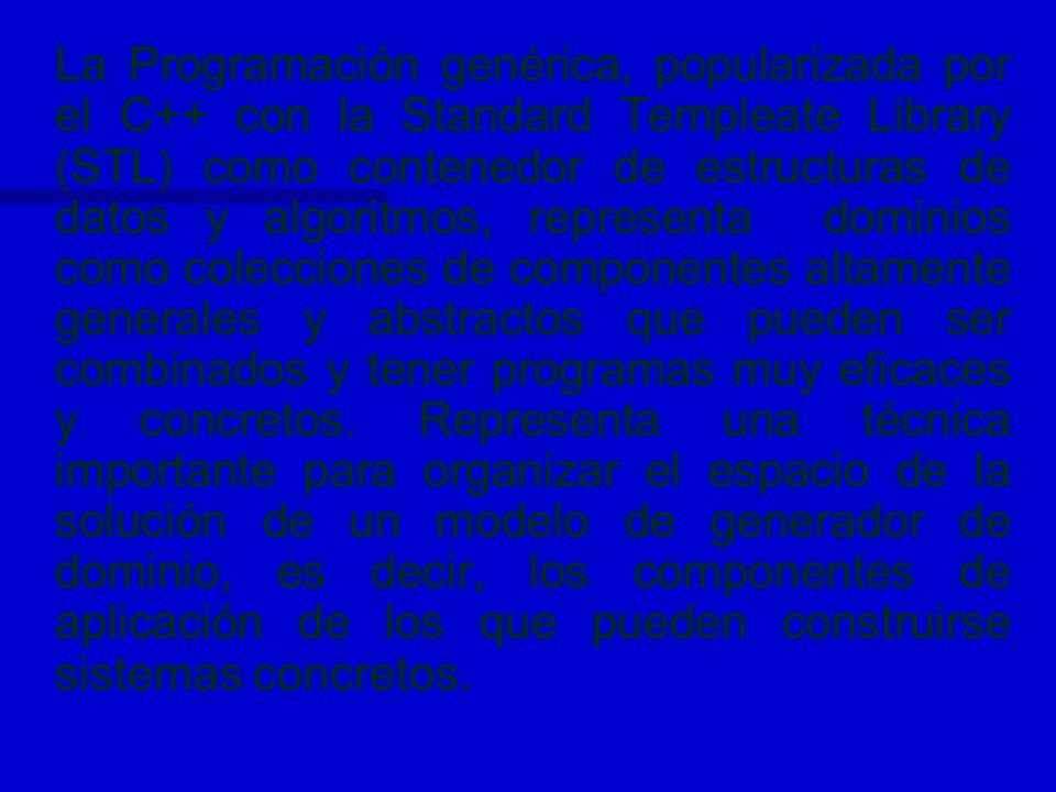 La Programación genérica, popularizada por el C++ con la Standard Templeate Library (STL) como contenedor de estructuras de datos y algoritmos, repres
