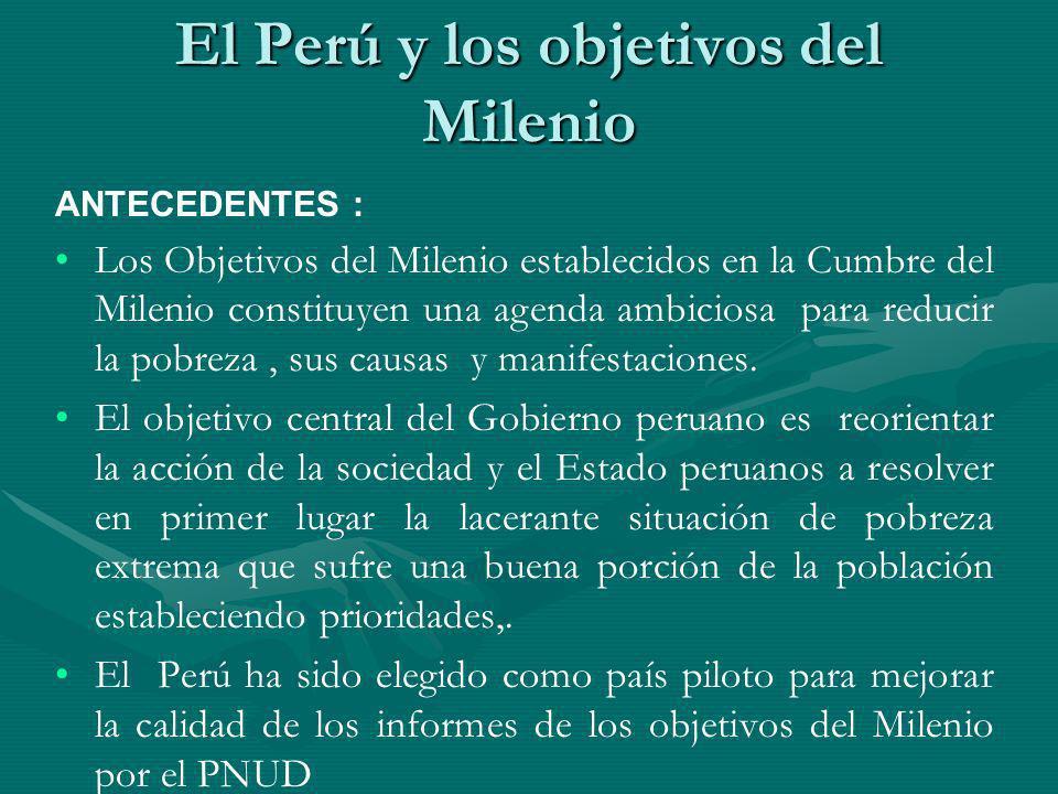 El Perú y los objetivos del Milenio ANTECEDENTES : Los Objetivos del Milenio establecidos en la Cumbre del Milenio constituyen una agenda ambiciosa pa