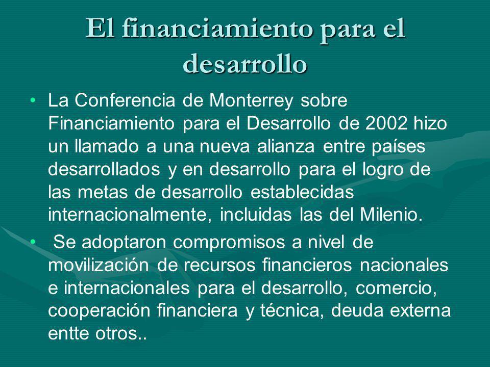 El financiamiento para el desarrollo La Conferencia de Monterrey sobre Financiamiento para el Desarrollo de 2002 hizo un llamado a una nueva alianza e