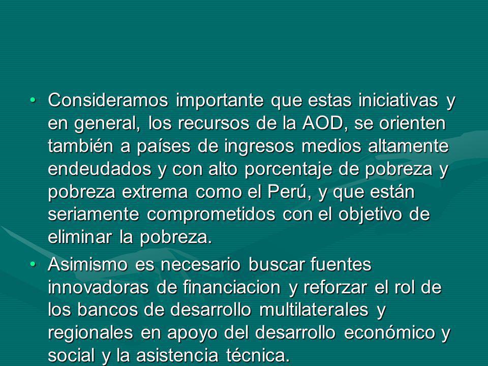 Consideramos importante que estas iniciativas y en general, los recursos de la AOD, se orienten también a países de ingresos medios altamente endeudad