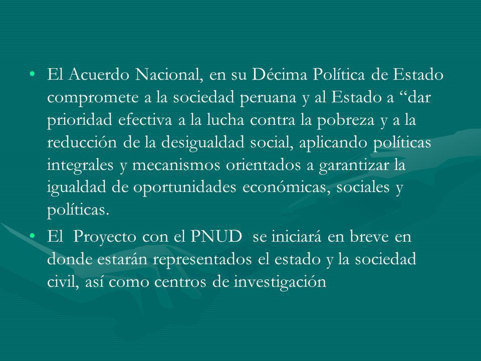 El Acuerdo Nacional, en su Décima Política de Estado compromete a la sociedad peruana y al Estado a dar prioridad efectiva a la lucha contra la pobrez