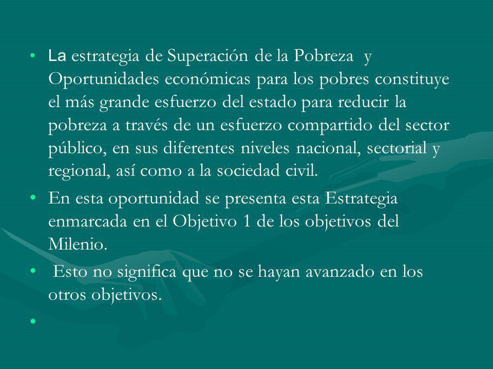 La estrategia de Superación de la Pobreza y Oportunidades económicas para los pobres constituye el más grande esfuerzo del estado para reducir la pobr