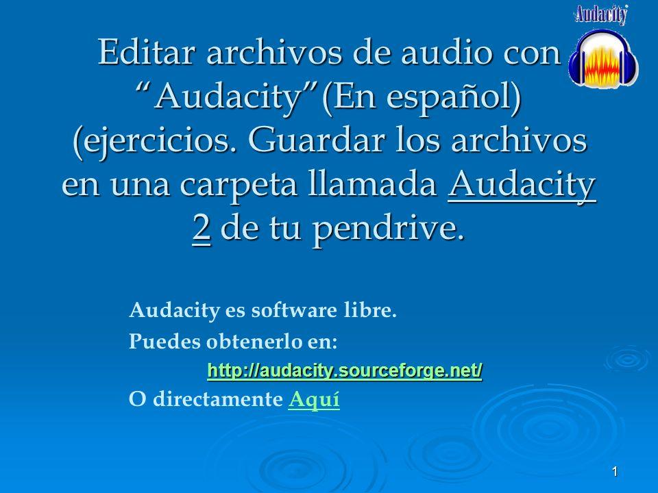 1 Audacity es software libre. Puedes obtenerlo en: http://audacity.sourceforge.net/ O directamente AquíAquí Editar archivos de audio con Audacity(En e