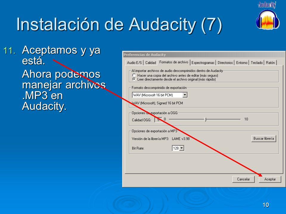 10 Instalación de Audacity (7) 11. Aceptamos y ya está. Ahora podemos manejar archivos.MP3 en Audacity.