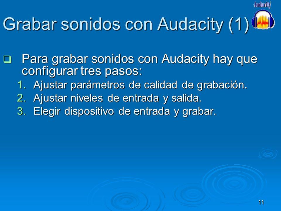 11 Grabar sonidos con Audacity (1) Para grabar sonidos con Audacity hay que configurar tres pasos: Para grabar sonidos con Audacity hay que configurar