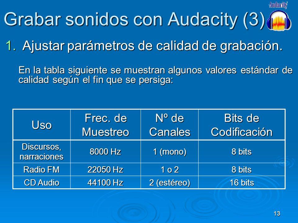 13 Grabar sonidos con Audacity (3) 1.Ajustar parámetros de calidad de grabación. En la tabla siguiente se muestran algunos valores estándar de calidad