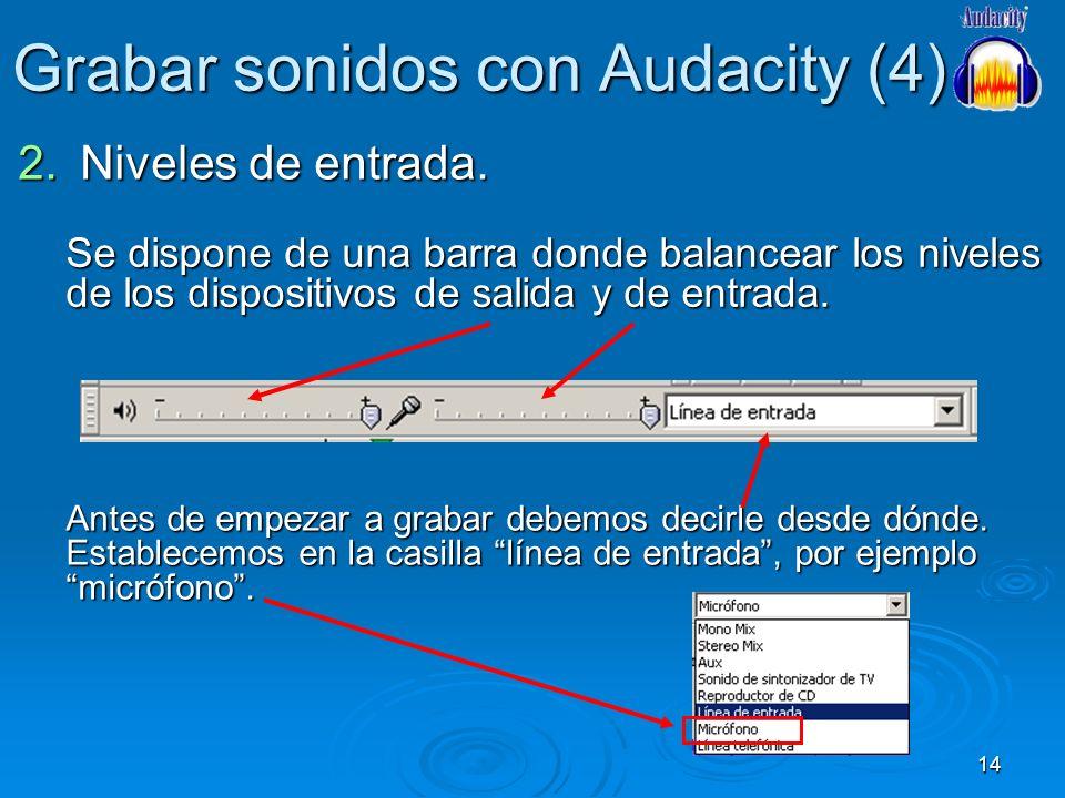 14 Grabar sonidos con Audacity (4) 2.Niveles de entrada. Se dispone de una barra donde balancear los niveles de los dispositivos de salida y de entrad